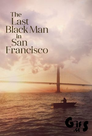 The Last Black Man in San Francisco / უკანასკნელი შავკანიანი სან-ფრანცისკოში / ukanaskneli shavkaniani san-franciskoshi